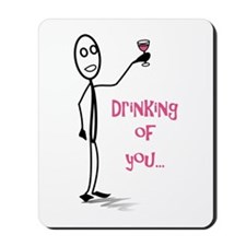 Drinking Of You Mousepad