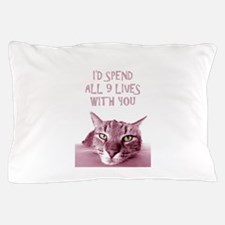 I'd Spend All 9 Lives With You Pillow Case