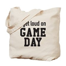 I get loud on game day! Tote Bag