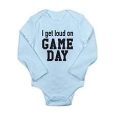 I get loud on game day! Body Suit