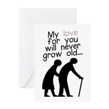 My Love For You Will Never Grow Old Greeting Cards