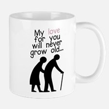 My Love for You Will Never Grow Old Mug