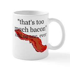 That's too much bacon - said no one, ev Small Mug
