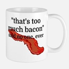 That's too much bacon - said no one, ev Small Small Mug