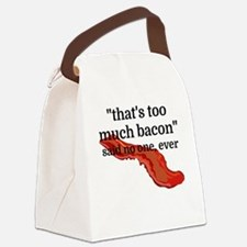 That's too much bacon - said no o Canvas Lunch Bag