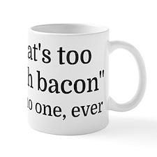 That's too much bacon - said no one, ev Mug