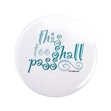 """This Too Shall Pass 3.5"""" Button"""