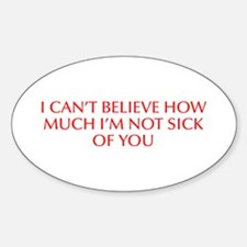 I can t believe how much I m not sick of you-Opt r