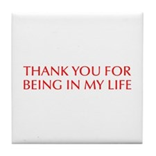 Thank you for being in my life-Opt red Tile Coaste