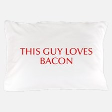 This guy loves bacon-Opt red Pillow Case