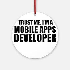 Trust Me, I'm A Mobile Apps Developer Ornament (Ro