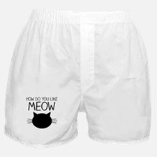 How Do You Like Meow Boxer Shorts