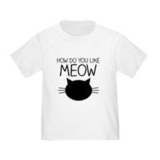 How Do You Like Meow T-Shirt