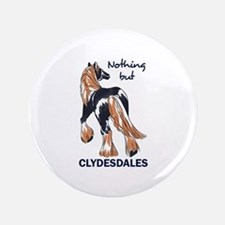 "NOTHING BUT CLYDESDALES 3.5"" Button"