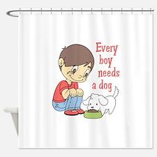 EVERY BOY NEEDS A DOG Shower Curtain