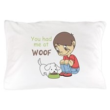 YOU HAD ME AT WOOF Pillow Case