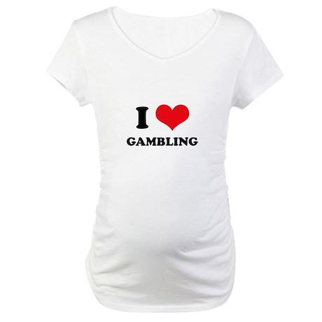 I Love Gambling Maternity T-Shirt