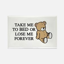 Take Me To Bed Or Lose Me Forever Magnets