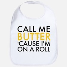 Call Me Butter Cause I'm On A Roll Bib