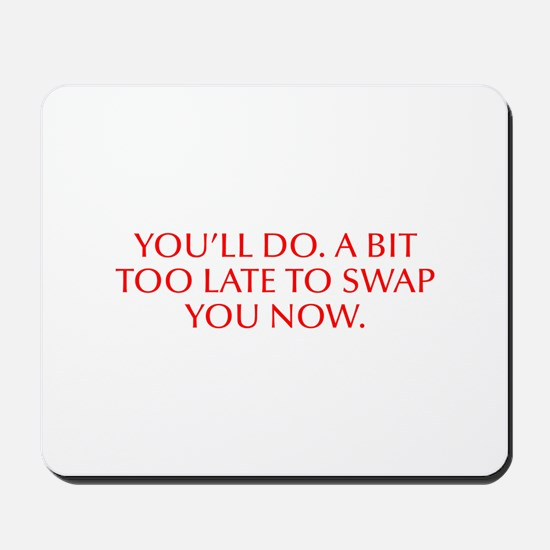 you ll do A bit too late to swap you now-Opt red M