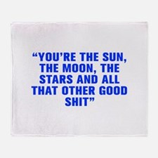You re the sun the moon the stars and all that oth