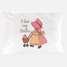 I LOVE MY DOLLIES Pillow Case