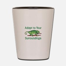 ADAPT TO SURROUNDINGS Shot Glass