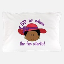 FIFTY IS WHEN THE FUN STARTS Pillow Case