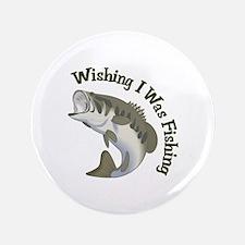 """WISHING I WAS FISHING 3.5"""" Button"""