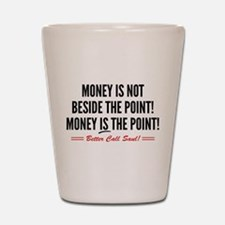 Saul Money Is The Point Shot Glass