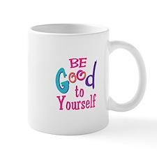 BE GOOD TO YOURSELF Mugs