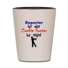 Reporter By Day Zombie Hunter By Night Shot Glass