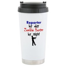 Reporter By Day Zombie Hunter By Night Travel Mug