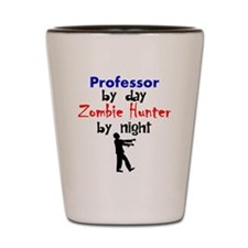 Professor By Day Zombie Hunter By Night Shot Glass
