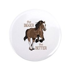 """THE BIGGER THE BETTER 3.5"""" Button"""