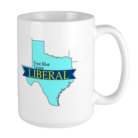 Large Mug for a True Blue Texas LIBERAL