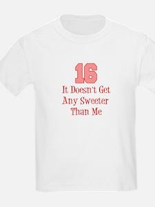 16 Sweeter Than Me T-Shirt