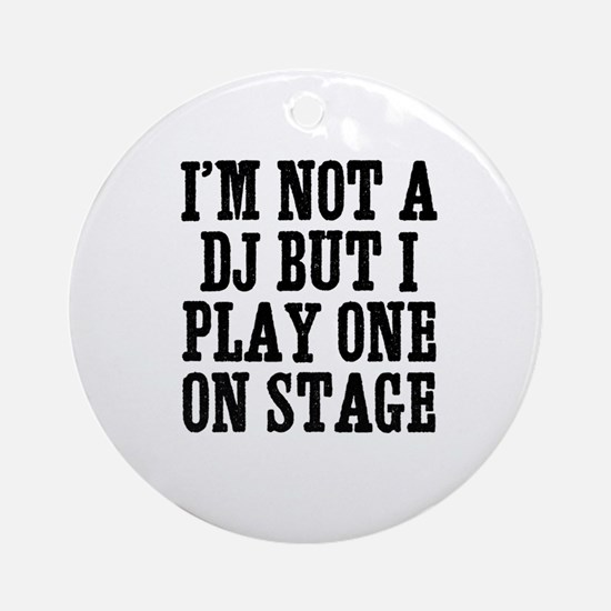 I'm not a DJ but I play one o Ornament (Round)