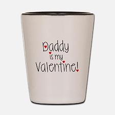 Daddy is my Valentine! Shot Glass