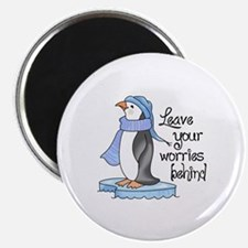 LEAVE YOUR WORRIES BEHIND Magnets