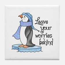 LEAVE YOUR WORRIES BEHIND Tile Coaster