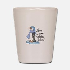 LEAVE YOUR WORRIES BEHIND Shot Glass