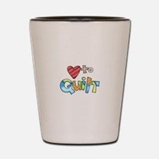 LOVE TO QUILT Shot Glass