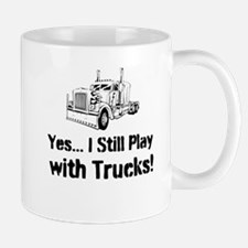 Yes I Still Play With Trucks Mug Mugs