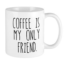 Coffee is my Only Friend Mugs