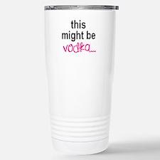 This Might Be Vodka Travel Mug