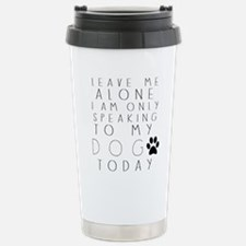 Speaking to My Dog Travel Mug