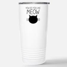 How Do You Like Meow Stainless Steel Travel Mug