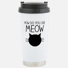 How Do You Like Meow Travel Mug