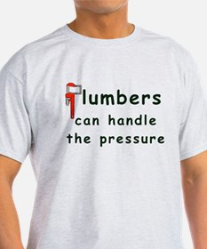 Plumbers can handle the pressure T-Shirt
